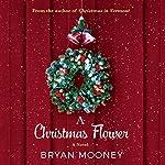 A Christmas Flower: A Novel | Bryan Mooney