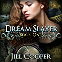 The Dream Slayer: The Dream Slayer, Book 1 Audiobook by Jill Cooper Narrated by Piper Lewis