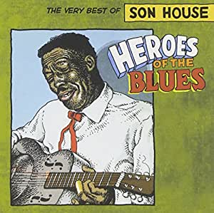 Heroes Of The Blues- The Very Best Of Son House