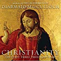 Christianity: The First Three Thousand Years Hörbuch von Diarmaid MacCulloch Gesprochen von: Walter Dixon