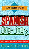 Spanish One-Liners: Witty Replies, Wisecracks & Snappy Comebacks (Señor Bradley's Guide To)