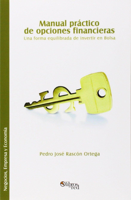 Manual Practico de Opciones Financieras. Una Forma Equilibrada de Invertir En Bolsa: Amazon.es: Pedro Jose Rascon Ortega: Libros
