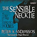 The Sensible Necktie and Other Stories of Sherlock Holmes Hörbuch von Peter K. Andersson Gesprochen von: Nigel Peever