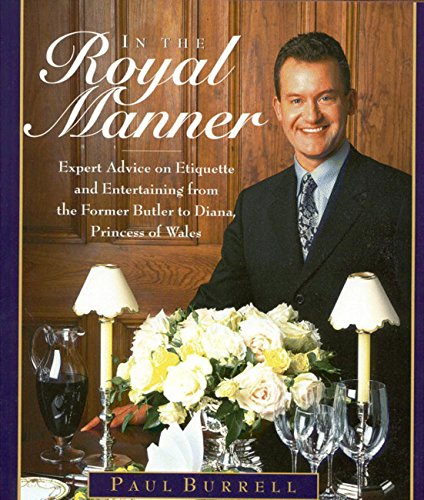 In the Royal Manner: Expert Advice on Etiquette and Entertaining from the Former Butler to  Diana, Princess of Wales by Paul Burrell