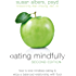 Eating Mindfully: How to End Mindless Eating and Enjoy a Balanced Relationship with Food