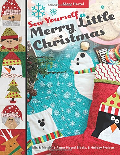 Sew Yourself a Merry Little Christmas: Mix & Match 16 Paper-Pieced Blocks, 8 Holiday Projects (Merry Christmas Crafts)