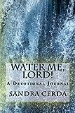 Water Me, Lord!, Sandra Cerda, 0615800149