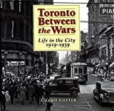 Toronto Between the Wars: Life in the City 1919-1939 by Charis Cotter front cover