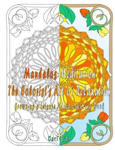 Read Online Mandalas Meditation The Colorist's Art of Relaxation: Grown-up's Leisure Adult Coloring Book pdf epub