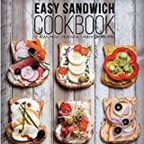 Easy Sandwich Cookbook: 50 Amazingly Delicious Sandwich Recipes