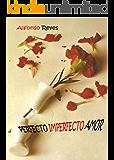 PERFECTO IMPERFECTO AMOR (Spanish Edition)