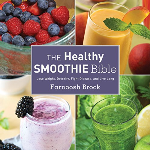 The Healthy Smoothie Bible: Lose Weight, Detoxify, Fight Disease, and Live Long cover