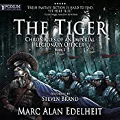 The Tiger: Chronicles of an Imperial Legionary Officer, Book 2   Marc Alan Edelheit
