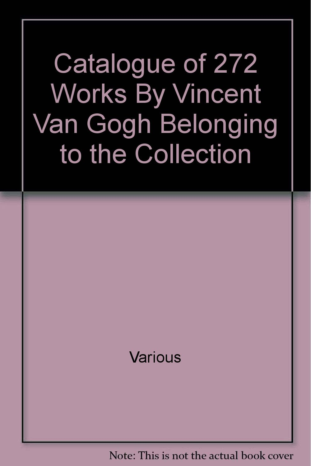 catalogue of 272 works of vincent van gogh