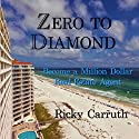 Zero to Diamond: Become a Million Dollar Real Estate Agent Audiobook by Ricky Carruth Narrated by Rich Germaine