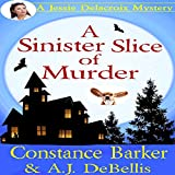 A Sinister Slice of Murder: A Jessie Delacroix Murder Mystery
