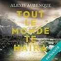 Tout le monde te haïra | Livre audio Auteur(s) : Alexis Aubenque Narrateur(s) : Antoine Tomé