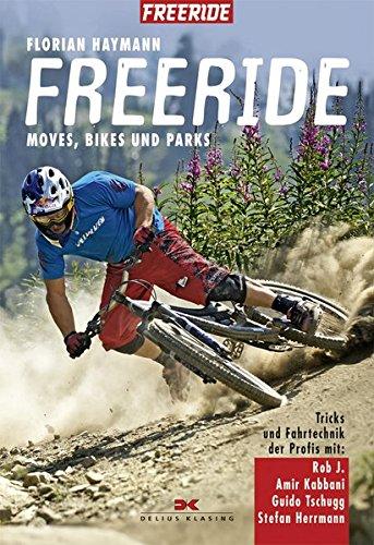 Freeride: Moves, Bikes und Parks - Tricks und Fahrtechnik der Profis mit Rob J., Amir Kabbani, Guido Tschugg, Stefan Herrmann