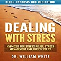 Dealing with Stress: Hypnosis for Stress Relief, Stress Management and Anxiety Relief via Beach Hypnosis and Meditation Audiobook by Dr. William White Narrated by Ruby M. Frost