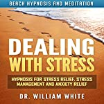Dealing with Stress: Hypnosis for Stress Relief, Stress Management and Anxiety Relief via Beach Hypnosis and Meditation | Dr. William White