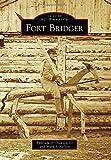 Fort Bridger, Ephriam D. Dickson III and Mark J. Nelson, 1467131458