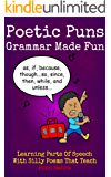 Poetic Puns - Grammar Made Fun. Learning Parts of Speech with Silly Poems That Teach. Kids Ages 4-12 (English Grammar Books Ages 9 - 12)