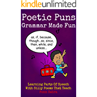 Poetic Puns - Grammar Made Fun. Learning Parts of Speech with Silly Poems That Teach. Kids Ages 4-12 (English Grammar Books Ages 9 - 12 Book 1)