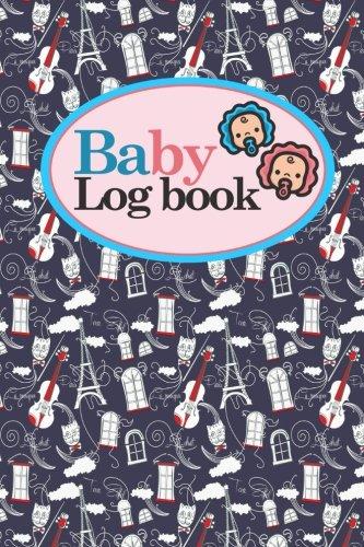 Download Baby Logbook: Baby Daily Log Sheet, Baby Tracker Daily, Baby Log Book, Newborn Baby Log Book, Cute Paris & Music Cover, 6 x 9 (Volume 49) PDF