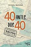 40 ANTES DOS 4O - Um Passaporte Salvou Minha Vida!: Baseado em fatos reais.