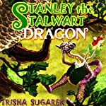 Stanley the Stalwart Dragon: Fabled Forest | Trisha Sugarek