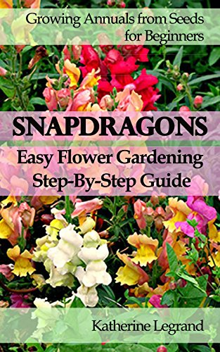 Snapdragons Easy Flower Gardening Step By Step Guide