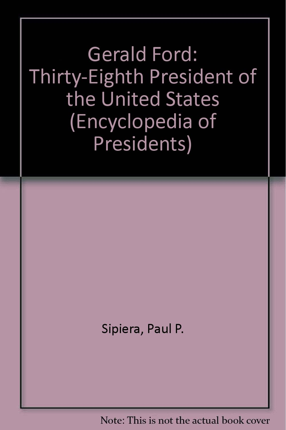 Gerald Ford: Thirty-Eighth President of the United States (Encyclopedia of Presidents)