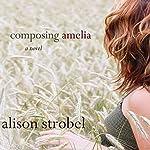 Composing Amelia: A Novel | Alison Strobel
