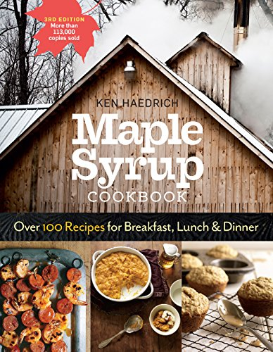 Maple Syrup Cookbook, 3rd Edition: Over 100 Recipes for Breakfast, Lunch & Dinner