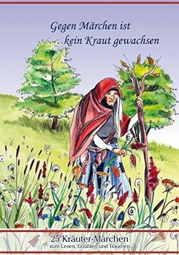 Gegen Märchen ist kein Kraut gewachsen: 25 Kräuter-Märchen zum Lesen, Erzählen und Träumen