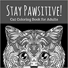 Amazon Com Stay Pawsitive Cat Coloring Book For Adults
