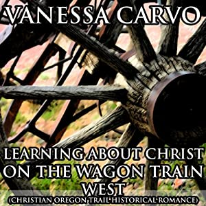 Learning About Christ on the Wagon Train West Audiobook