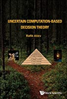 Uncertain Computation-based Decision Theory Front Cover