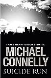 Suicide Run: Three Harry Bosch Stories: Three Harry Bosch Stories (English Edition)