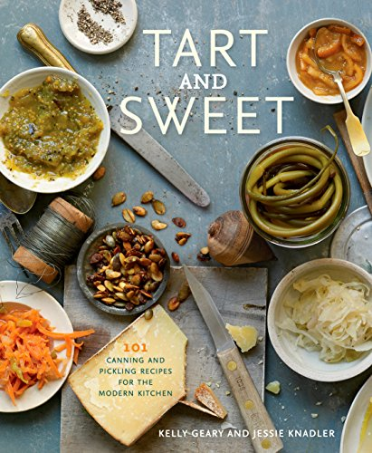 Tart and Sweet: 101 Canning and Pickling Recipes for the Modern Kitchen ()