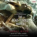 The Dead-Tossed Waves: Forest of Hands and Teeth, Book 2 Audiobook by Carrie Ryan Narrated by Tara Sands