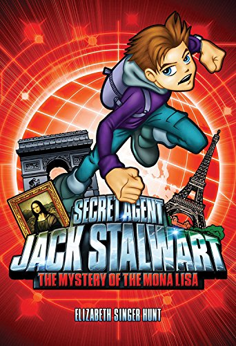 Secret Agent Jack Stalwart: Book 3: The Mystery of the Mona Lisa: France (The Secret Agent Jack Stalwart Series)
