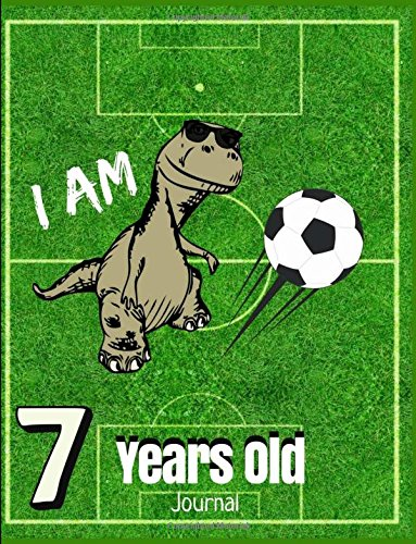 Read Online I Am 7 Years Old Journal: Cute Dino Rex Playing Football Journal/Notebook Happy Birthday for Boys (Draw & Write/Diary) ebook