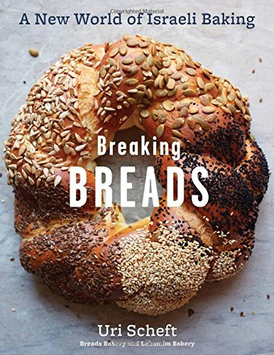 Breaking Breads: A New World of Israeli Baking--Flatbreads, Stuffed Breads, Challahs, Cookies, and the Legendary Chocolate Babka by Uri Scheft