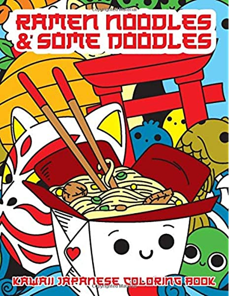 Amazon Com Ramen Noodles Some Doodles Kawaii Japanese Coloring Book Japanese Coloring Pages With Ramen Sushi Pandas Cats Geishas And More Funny Cute And Relaxing Doodle Drawings For Adults And Kids 9798639986291