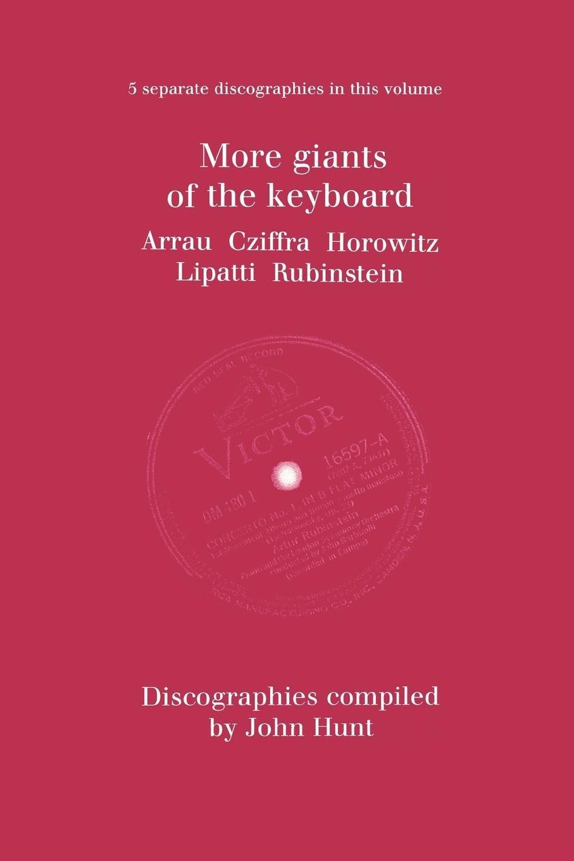More Giants of the Keyboard. 5 Discographies. Claudio Arrau, Gyorgy Cziffra, Vladimir Horowitz, Dinu Lipatti, Artur Rubinstein.  [1998]. pdf