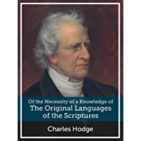 On the Necessity of a Knowledge of the Original Languages of the Scriptures