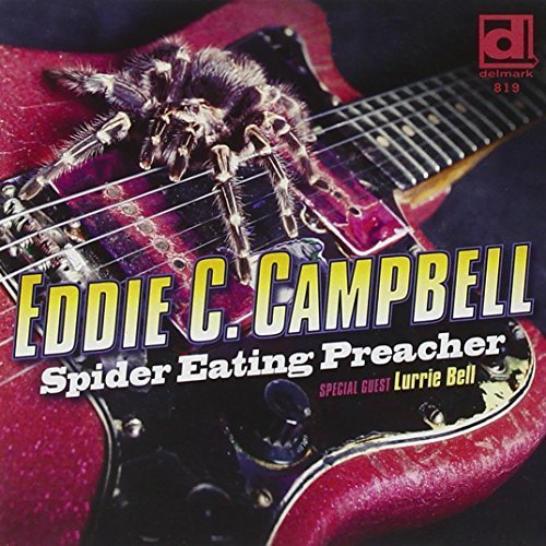 Spider Eating Preacher - feat. Lurrie Bell by Eddie C. Campbell (2012-02-07)