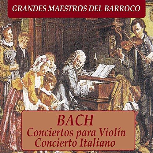 Grandes Maestros del Barroco, Bach: Conciertos para Violín y Concierto Italiano