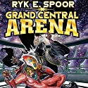 Grand Central Arena Audiobook by Ryk E. Spoor Narrated by Dina Pearlman